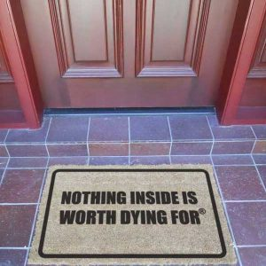Door Mat - NOTHING INSIDE WORTH DYING FOR® - Premium Quality-0